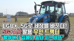 "LGU+, 5G+AR 활용 '무인 트랙터' 공개…""할아버지 집에서 농사 지으세요"""